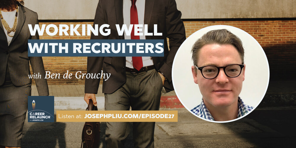 Working Well With Recruiters with Ben de Grouchy- CR027