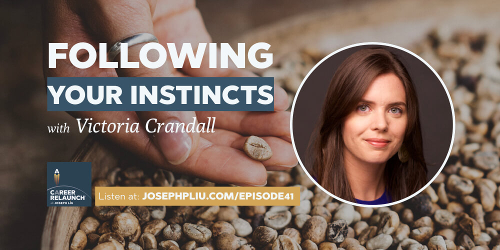Following Your Instincts with Victoria Crandall- CR041