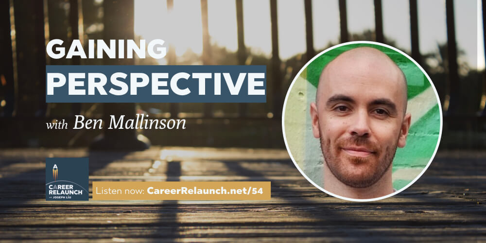 Gaining Perspective with Ben Mallinson- CR054