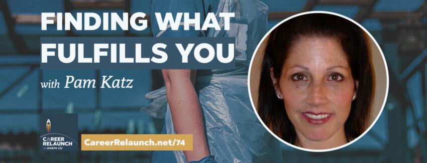 CR074_Finding-What-Fulfills_Pam-Katz